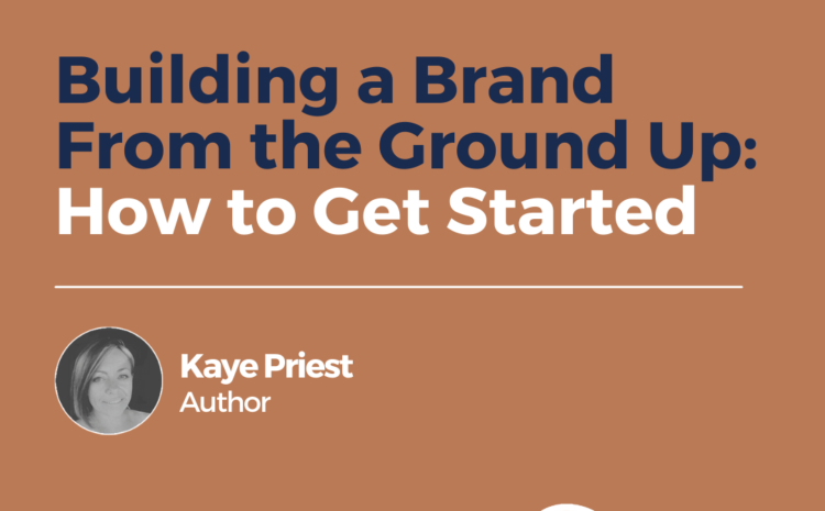 Building a Brand From the Ground Up: How to Get Started