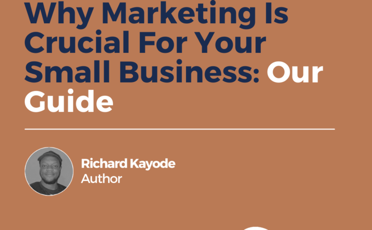 Why Marketing Is Crucial For Your Small Business: Our Guide