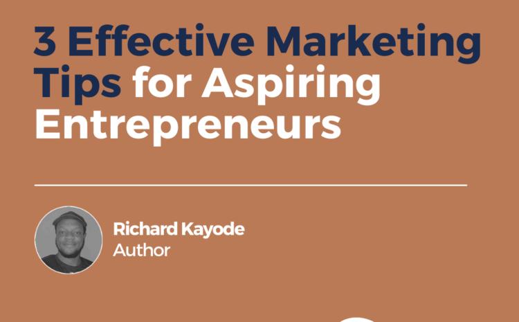 3 Effective Marketing Tips for Aspiring Entrepreneurs