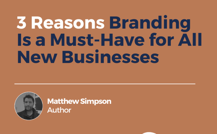 3 Reasons Branding Is a Must-Have for All New Businesses