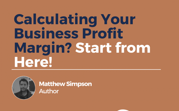Calculating Your Business Profit Margin? Start from Here!