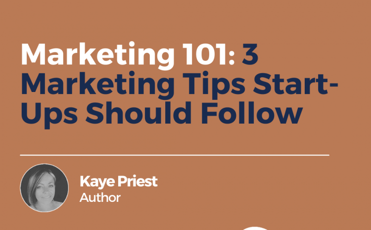 Marketing 101: 3 Marketing Tips Start-Ups Should Follow
