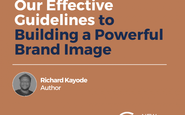 Our Effective Guidelines to Building a Powerful Brand Image