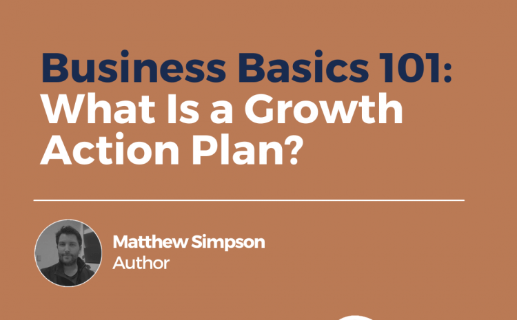 Business Basics 101: What Is a Growth Action Plan?
