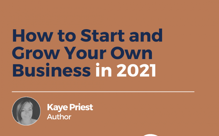 How to Start and Grow Your Own Business in 2021
